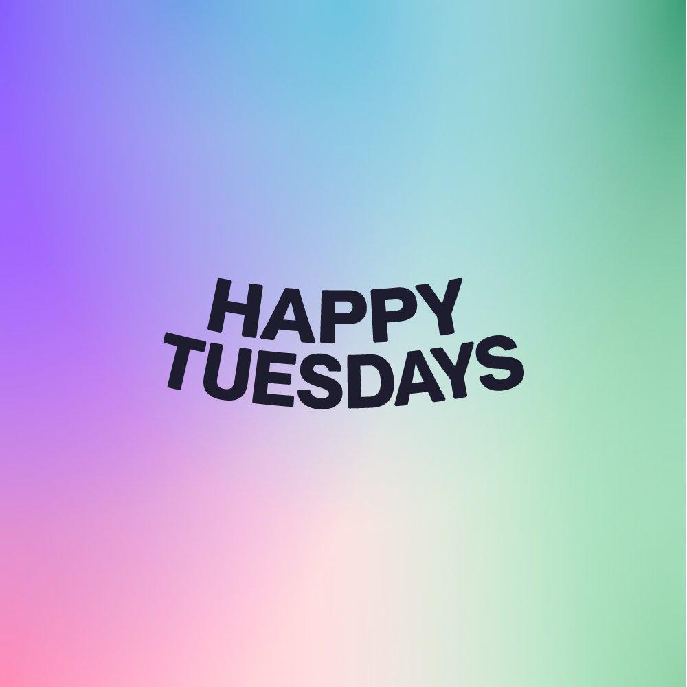 happy tuesdays